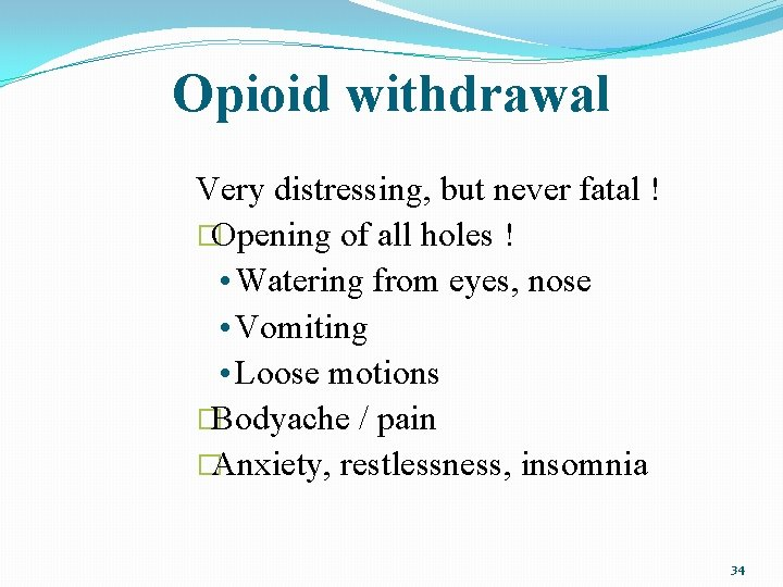 Opioid withdrawal Very distressing, but never fatal ! �Opening of all holes ! •