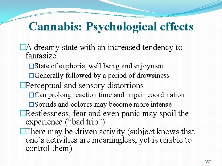 Cannabis: Psychological effects �A dreamy state with an increased tendency to fantasize �State of