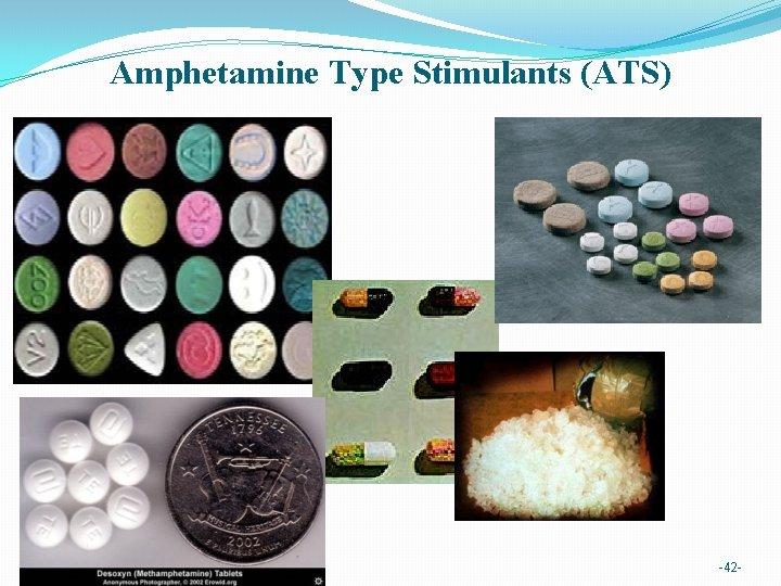 Amphetamine Type Stimulants (ATS) -42 -