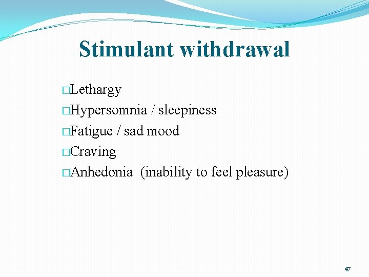 Stimulant withdrawal �Lethargy �Hypersomnia / sleepiness �Fatigue / sad mood �Craving �Anhedonia (inability to