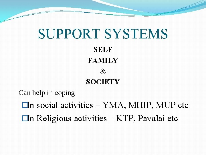 SUPPORT SYSTEMS SELF FAMILY & SOCIETY Can help in coping �In social activities –