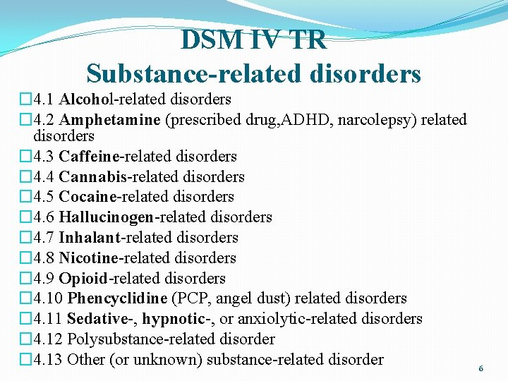 DSM IV TR Substance-related disorders � 4. 1 Alcohol-related disorders � 4. 2 Amphetamine