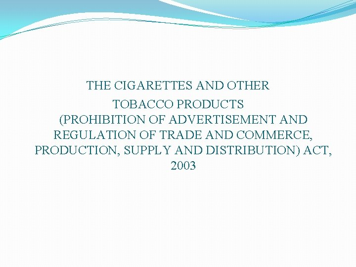 THE CIGARETTES AND OTHER TOBACCO PRODUCTS (PROHIBITION OF ADVERTISEMENT AND REGULATION OF TRADE AND
