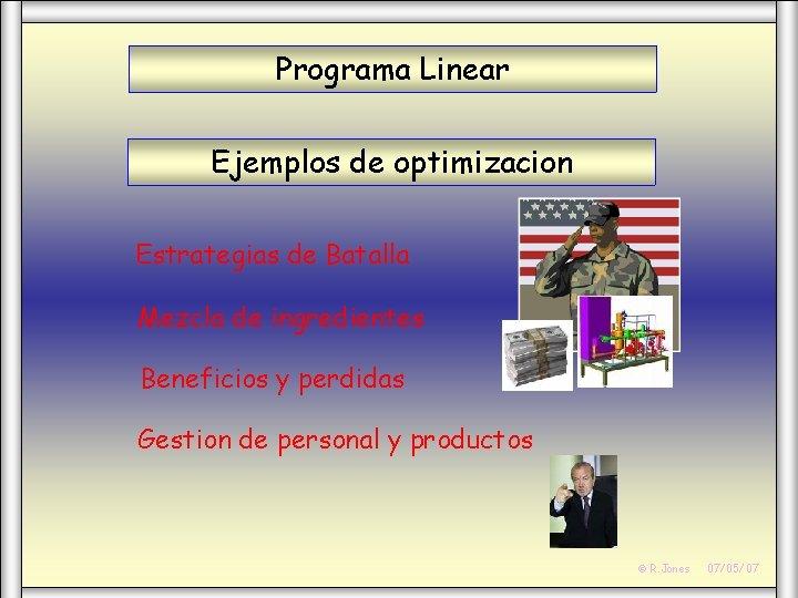 Programa Linear Ejemplos de optimizacion Estrategias de Batalla Mezcla de ingredientes Beneficios y perdidas