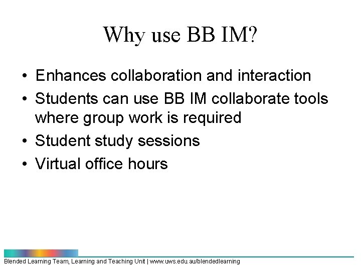 Why use BB IM? • Enhances collaboration and interaction • Students can use BB