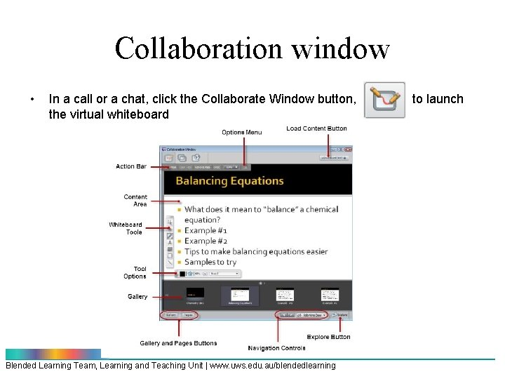 Collaboration window • In a call or a chat, click the Collaborate Window button,