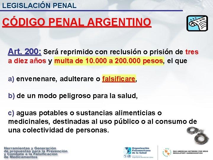 LEGISLACIÓN PENAL CÓDIGO PENAL ARGENTINO Art. 200: Será reprimido con reclusión o prisión de
