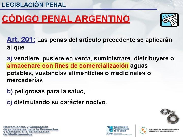 LEGISLACIÓN PENAL CÓDIGO PENAL ARGENTINO Art. 201: Las penas del artículo precedente se aplicarán