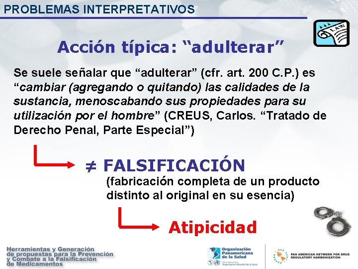 """PROBLEMAS INTERPRETATIVOS Acción típica: """"adulterar"""" Se suele señalar que """"adulterar"""" (cfr. art. 200 C."""
