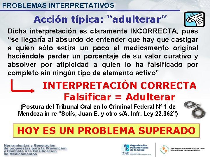 """PROBLEMAS INTERPRETATIVOS Acción típica: """"adulterar"""" Dicha interpretación es claramente INCORRECTA, pues """"se llegaría al"""