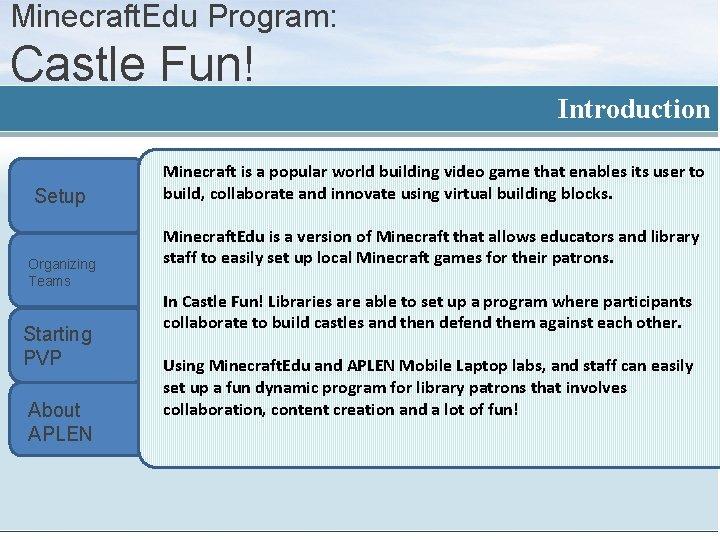 Minecraft. Edu Program: Castle Fun! Introduction Setup Organizing Teams Starting PVP About APLEN Minecraft