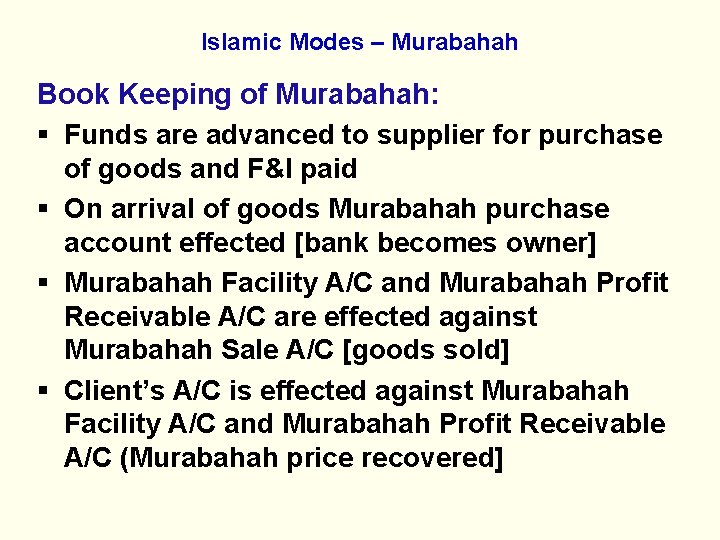 Islamic Modes – Murabahah Book Keeping of Murabahah: § Funds are advanced to supplier