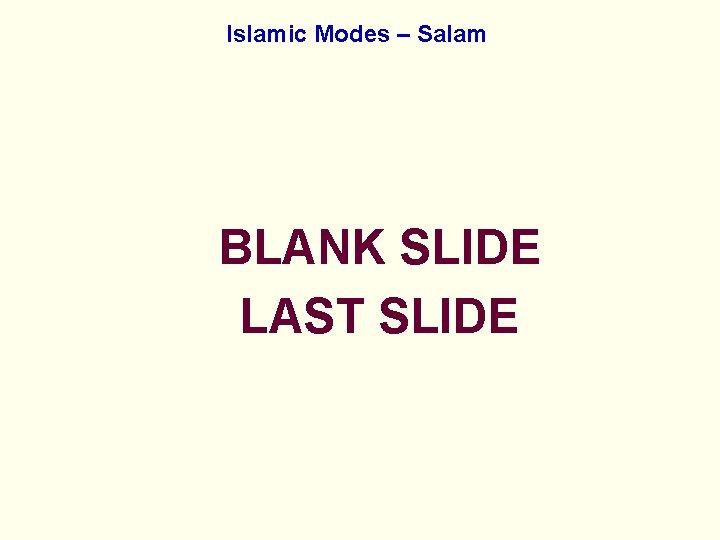 Islamic Modes – Salam BLANK SLIDE LAST SLIDE