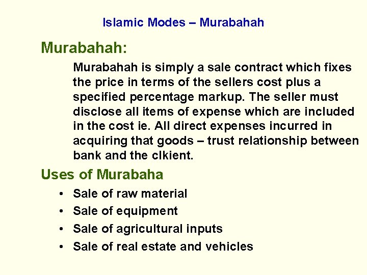 Islamic Modes – Murabahah: Murabahah is simply a sale contract which fixes the price