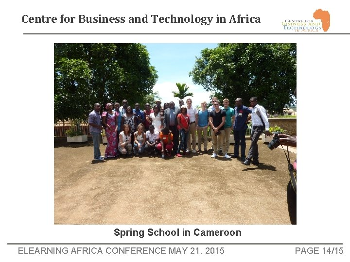 Centre for Business and Technology in Africa Spring School in Cameroon ELEARNING AFRICA CONFERENCE