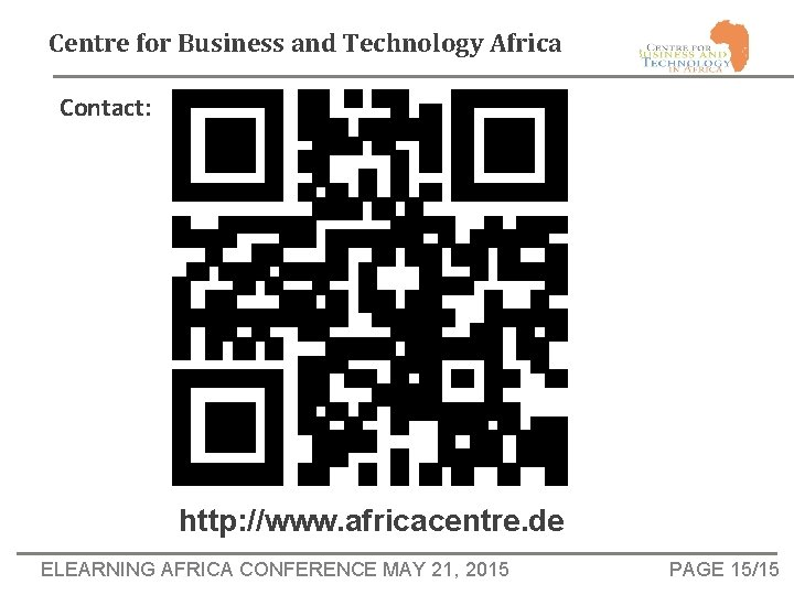Centre for Business and Technology Africa Contact: http: //www. africacentre. de ELEARNING AFRICA CONFERENCE