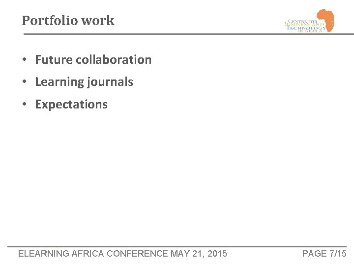Portfolio work • Future collaboration • Learning journals • Expectations ELEARNING AFRICA CONFERENCE MAY