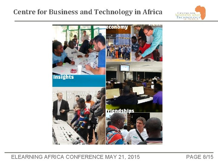 Centre for Business and Technology in Africa ELEARNING AFRICA CONFERENCE MAY 21, 2015 PAGE