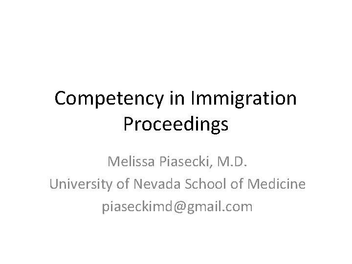 Competency in Immigration Proceedings Melissa Piasecki, M. D. University of Nevada School of Medicine