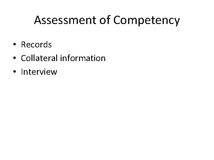 Assessment of Competency • Records • Collateral information • Interview
