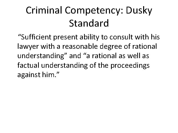 """Criminal Competency: Dusky Standard """"Sufficient present ability to consult with his lawyer with a"""