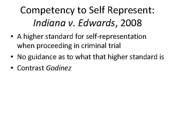 Competency to Self Represent: Indiana v. Edwards, 2008 • A higher standard for self-representation