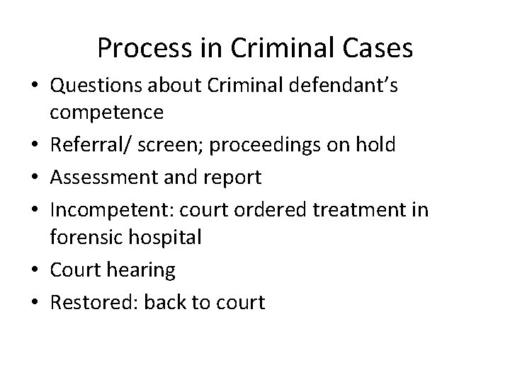 Process in Criminal Cases • Questions about Criminal defendant's competence • Referral/ screen; proceedings