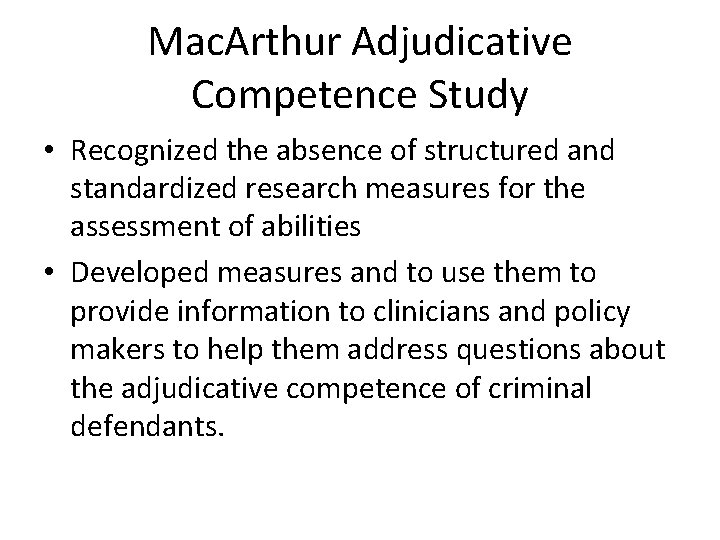 Mac. Arthur Adjudicative Competence Study • Recognized the absence of structured and standardized research