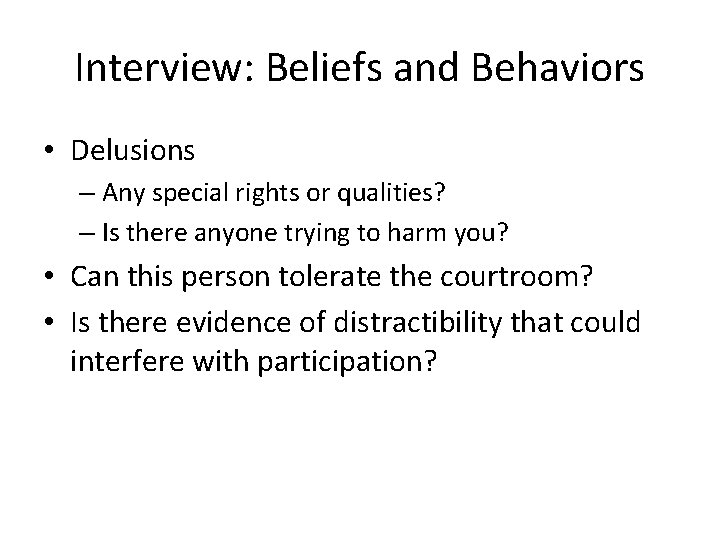 Interview: Beliefs and Behaviors • Delusions – Any special rights or qualities? – Is
