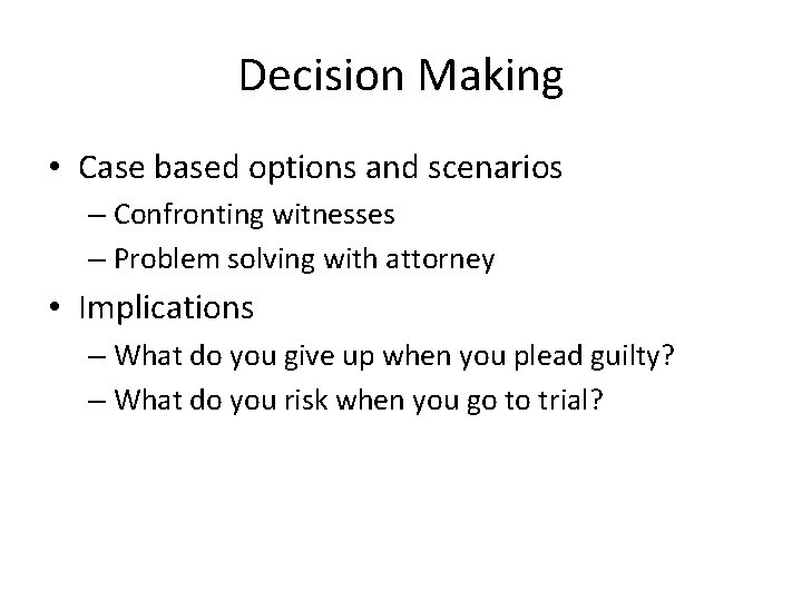 Decision Making • Case based options and scenarios – Confronting witnesses – Problem solving