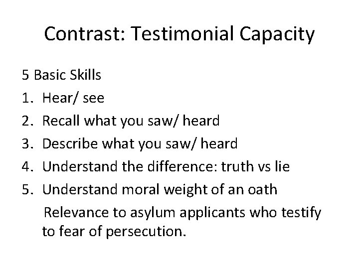 Contrast: Testimonial Capacity 5 Basic Skills 1. Hear/ see 2. Recall what you saw/