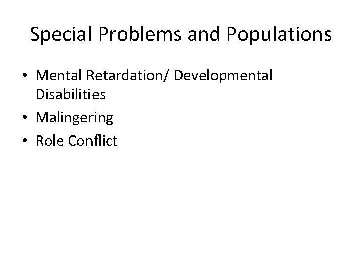 Special Problems and Populations • Mental Retardation/ Developmental Disabilities • Malingering • Role Conflict