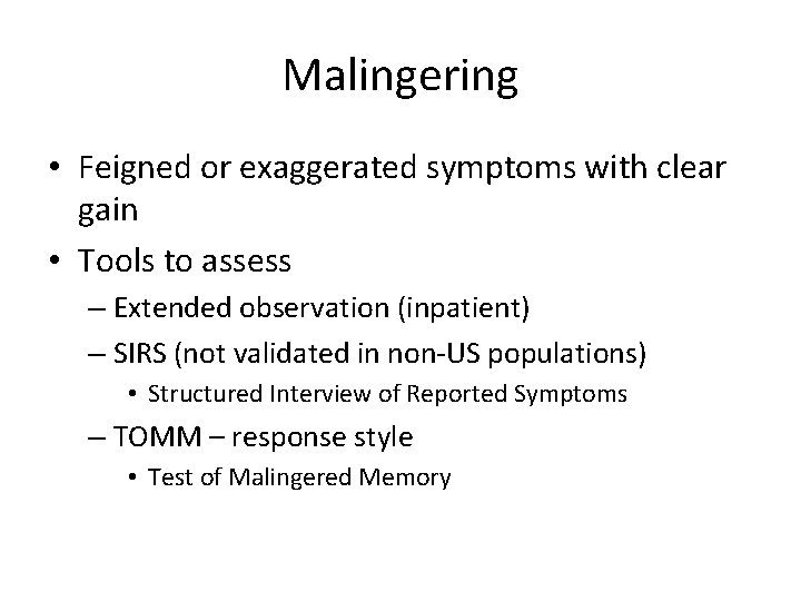 Malingering • Feigned or exaggerated symptoms with clear gain • Tools to assess –