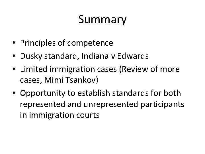 Summary • Principles of competence • Dusky standard, Indiana v Edwards • Limited immigration