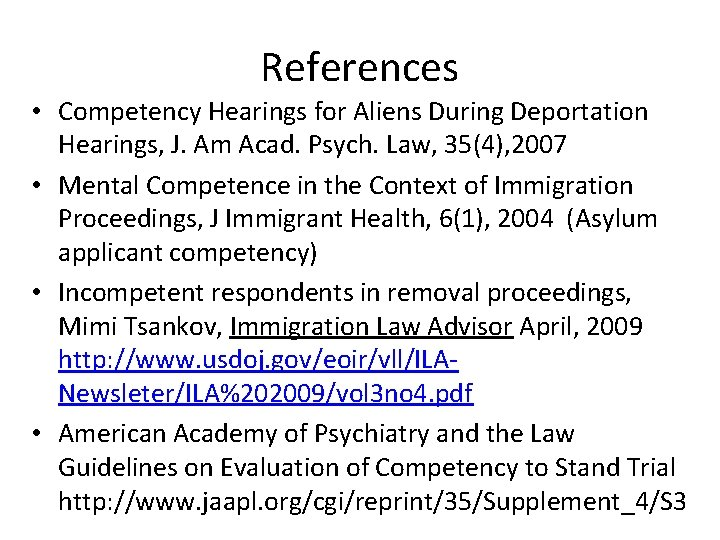 References • Competency Hearings for Aliens During Deportation Hearings, J. Am Acad. Psych. Law,