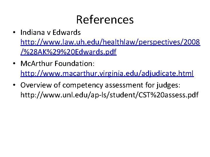 References • Indiana v Edwards http: //www. law. uh. edu/healthlaw/perspectives/2008 /%28 AK%29%20 Edwards. pdf