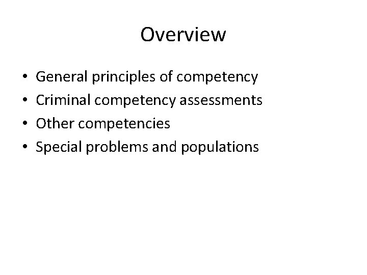 Overview • • General principles of competency Criminal competency assessments Other competencies Special problems