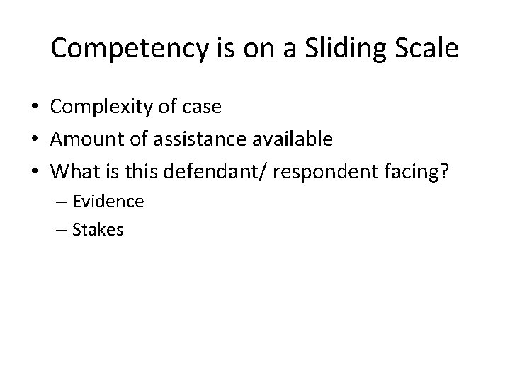 Competency is on a Sliding Scale • Complexity of case • Amount of assistance