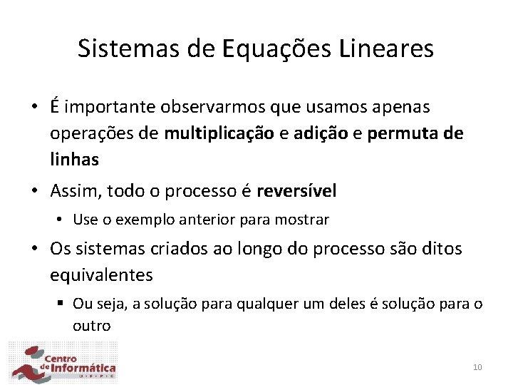 Sistemas de Equações Lineares • É importante observarmos que usamos apenas operações de multiplicação
