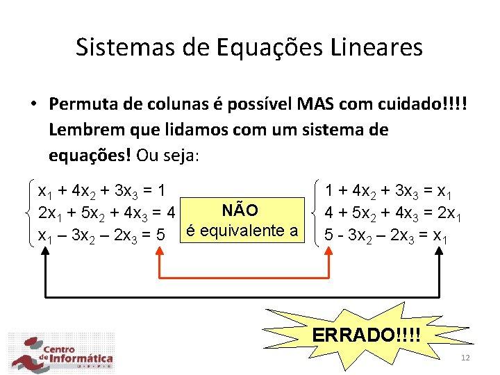 Sistemas de Equações Lineares • Permuta de colunas é possível MAS com cuidado!!!! Lembrem