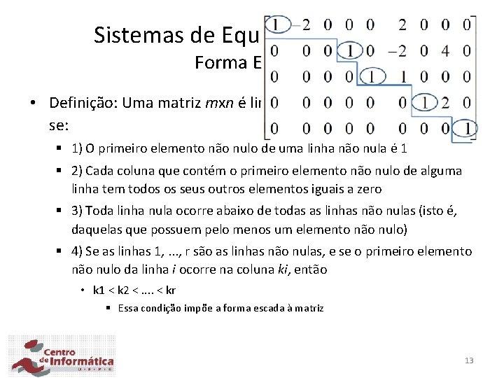 Sistemas de Equações Lineares Forma Escada • Definição: Uma matriz mxn é linha reduzida