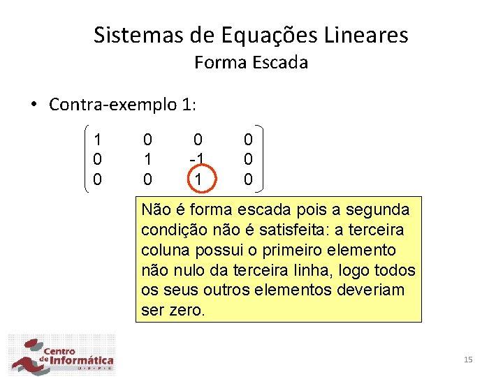 Sistemas de Equações Lineares Forma Escada • Contra-exemplo 1: 1 0 0 0 1