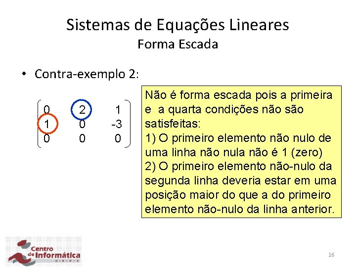 Sistemas de Equações Lineares Forma Escada • Contra-exemplo 2: 0 1 0 2 0