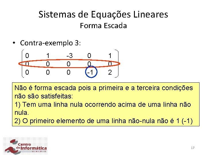 Sistemas de Equações Lineares Forma Escada • Contra-exemplo 3: 0 0 0 1 0