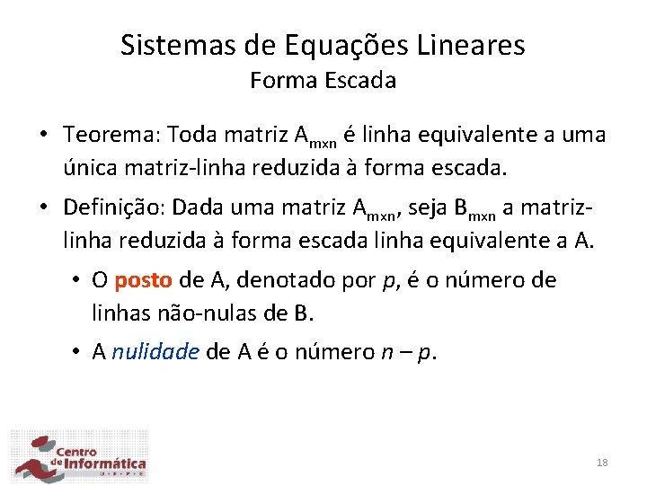 Sistemas de Equações Lineares Forma Escada • Teorema: Toda matriz Amxn é linha equivalente