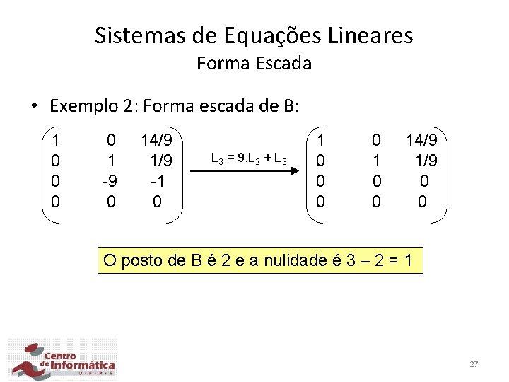 Sistemas de Equações Lineares Forma Escada • Exemplo 2: Forma escada de B: 1