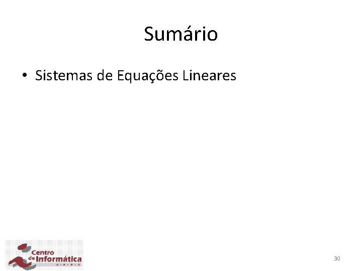 Sumário • Sistemas de Equações Lineares 30
