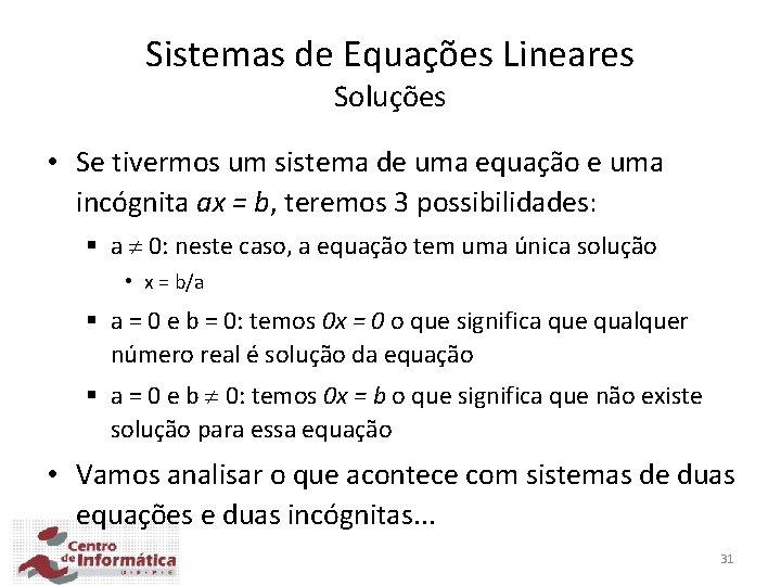 Sistemas de Equações Lineares Soluções • Se tivermos um sistema de uma equação e