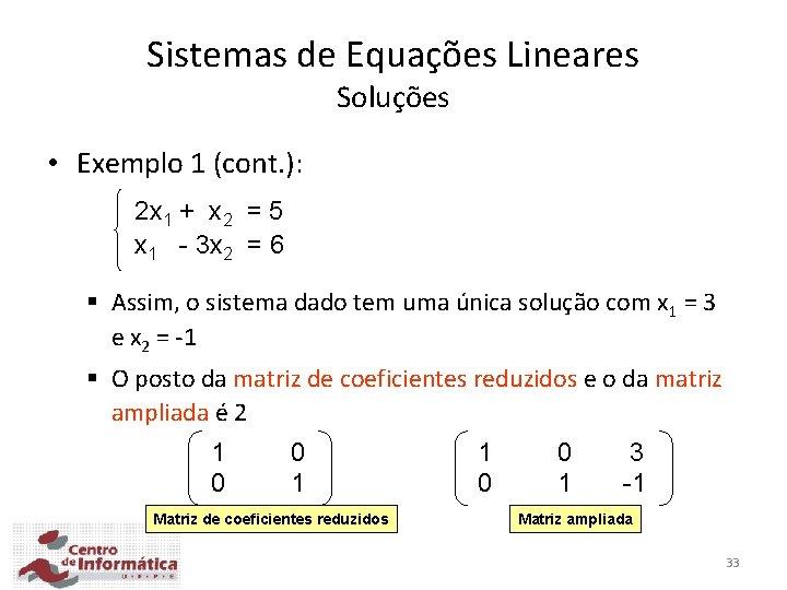 Sistemas de Equações Lineares Soluções • Exemplo 1 (cont. ): 2 x 1 +