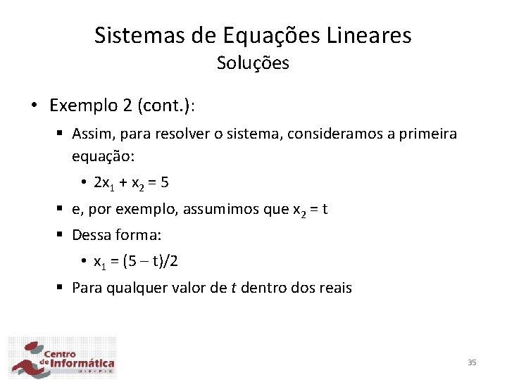 Sistemas de Equações Lineares Soluções • Exemplo 2 (cont. ): § Assim, para resolver